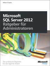 Microsoft SQL Server 2012 - Ratgeber für Administratoren - Der praktische Begleiter für die tägliche Arbeit