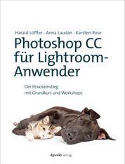 Photoshop CC für Lightroom-Anwender - Der Praxiseinstieg mit Grundkurs und Workshops