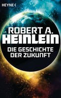 Robert A. Heinlein: Die Geschichte der Zukunft ★★★★