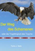 Tomo J. Seitz: Der Weg des Schamanen oder die Tragfähigkeit des Traums