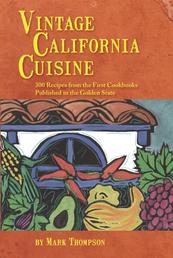 Vintage California Cuisine - 300 Recipes from the First Cookbooks Published in the Golden State