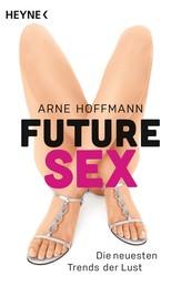 Future Sex - Die neuesten Trends der Lust