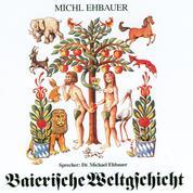 Baierische Weltgschicht - Vom Ersten bis zum letzten Trumm. Das Alte und das neue Testament in Versform.