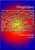 Kristin Schmidt: Nirgendwo