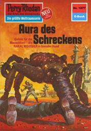 """Perry Rhodan 1077: Aura des Schreckens - Perry Rhodan-Zyklus """"Die kosmische Hanse"""""""