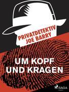 Joe Barry: Privatdetektiv Joe Barry - Um Kopf und Kragen