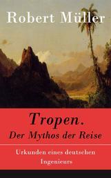 Tropen. Der Mythos der Reise - Urkunden eines deutschen Ingenieurs