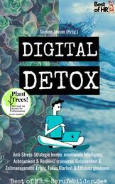 Digital Detox - Anti-Stress-Strategie lernen, emotionale Intelligenz Achtsamkeit & Resilienz trainieren, Gelassenheit & Zeitmanagement-Erfolg, Fokus Klarheit & Effizienz gewinnen