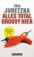 Jörg Juretzka: Alles total groovy hier ★★★★