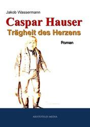 Caspar Hauser - Trägheit des Herzens