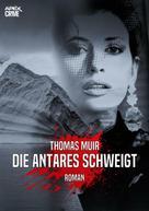 Thomas Muir: DIE ANTARES SCHWEIGT