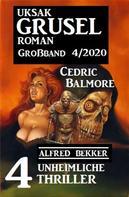 Alfred Bekker: Uksak Grusel-Roman Großband 4/2020 - 4 unheimliche Thriller