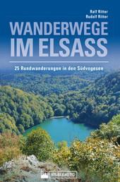 Wanderwege im Elsass. 25 Rundwanderungen in den Südvogesen - Herrliche Gipfelerlebnisse und kulturgeschichtlich interessante Informationen über unsere Nachbarregion.