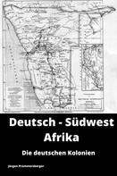 Jürgen Prommersberger: Die deutschen Kolonien - Deutsch-Südwest Afrika