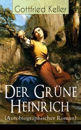 Der Grüne Heinrich (Autobiographischer Roman) - Einer der bedeutendsten Bildungsromane der deutschen Literatur des 19. Jahrhunderts