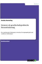 Demenz als gesellschaftspolitische Herausforderung - Die zunehmende Diskrepanz zwischen Versorgungsbedarf und -realität in Ostfriesland