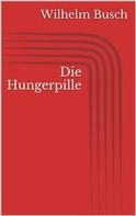 Wilhelm Busch: Die Hungerpille