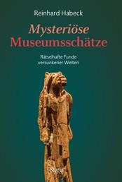 Mysteriöse Museumsschätze - Rätselhafte Funde versunkener Welten