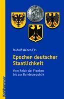 Rudolf Weber-Fas: Epochen deutscher Staatlichkeit