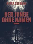 Peter Seeberg: Der Junge ohne Namen