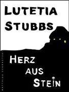 Lutetia Stubbs: Lutetia Stubbs: Herz aus Stein