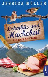 Leberkäs und Hackebeil - Ein Bayern-Krimi
