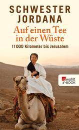 Auf einen Tee in der Wüste - 11000 Kilometer bis Jerusalem