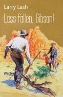 Larry Lash: Lass fallen, Gibson!