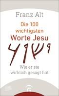 Franz Alt: Die 100 wichtigsten Worte Jesu ★★★