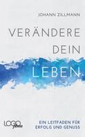 Johann Zillmann: Verändere dein Leben: Ein Leitfaden für Erfolg und Genuss ★