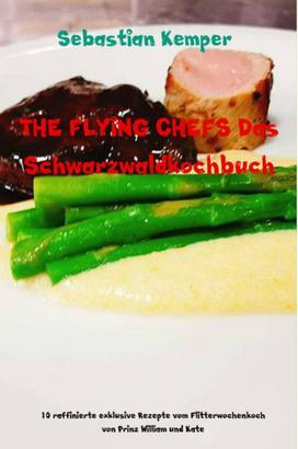 THE FLYING CHEFS Das Schwarzwaldkochbuch
