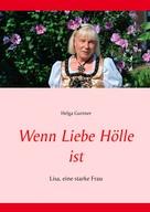 Helga Gurtner: Wenn Liebe Hölle ist