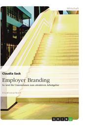 Employer Branding - So wird Ihr Unternehmen zum attraktiven Arbeitgeber