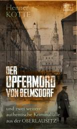 Der Opfermord von Belmsdorf - und zwei weitere authentische Kriminalfälle aus der Oberlausitz