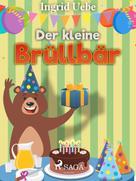 Ingrid Uebe: Der kleine Brüllbär