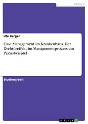 Case Management im Krankenhaus. Der Drehtüreffekt im Managementprozess am Praxisbeispiel