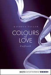Colours of Love - Entfesselt - . Roman