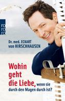 Dr. med. Eckart von Hirschhausen: Wohin geht die Liebe, wenn sie durch den Magen durch ist? ★★★★