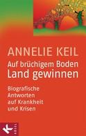Annelie Keil: Auf brüchigem Boden Land gewinnen ★★★★★
