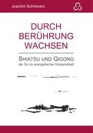 Joachim Schrievers: Durch Berührung wachsen