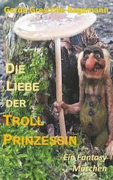 Die Liebe der Trollprinzessin - Ein Fantasy-Märchen