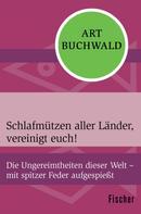 Art Buchwald: Schlafmützen aller Länder, vereinigt euch!