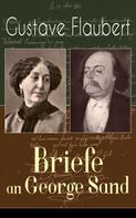 Gustave Flaubert: Gustave Flaubert: Briefe an George Sand