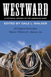 Westward: A Fictional History of the American West - 28 Original Stories Celebrating the 50th Anniversary of Western Writers of America