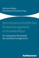 Wolfgang Hellmann: Betriebswirtschaftliches Risikomanagement im Krankenhaus