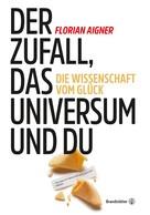 Florian Aigner: Der Zufall, das Universum und du ★★★★