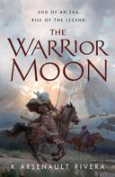 K Arsenault Rivera: The Warrior Moon