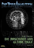 Erno Fischer: DIE TERRANAUTEN, Band 73: DIE MASCHINEN VON ULTIMA THULE