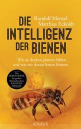 Die Intelligenz der Bienen - Wie sie denken, planen, fühlen und was wir daraus lernen können