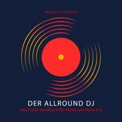 Der Allround DJ - Das Hörbuch - Das Praxis Handbuch für Mobil und Party DJs